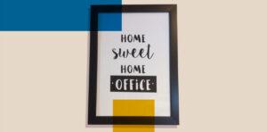 quadro com mensagem de home office- equilibrar home office e vida pessoal